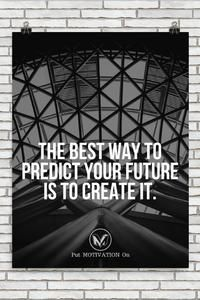 Best way to predict the future is to create it.