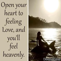 Open your heart to feeling Love, and you'll feel heavenly.  ~ Doreen Virtue