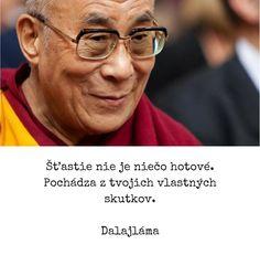 Šťastie nie je niečo hotové. Pochádza z tvojich vlastných skutkov. -  Dalajláma #šťastie