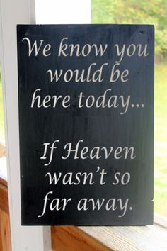Wood Sign, Wedding Sign, We Know You Would Be Here Today If Heaven Wasn't So Far Away, Religious Sign, Grandparent Sign