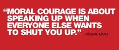 Guess I am experiencing moral courage then. I'm speaking up, telling people my story.