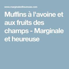 Muffins à l'avoine et aux fruits des champs - Marginale et heureuse Champs, Oat Muffins, Suppers, Cook