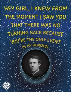 Is Thomas Edison as hot as Ryan Gosling? GE thinks so, and we think it's hilarious. Nerdy Pick Up Lines, Ryan Gosling, Me Too Meme, Nerd Geek, Having A Crush, Hey Girl, Girl Power, Work Hard, Activities For Kids