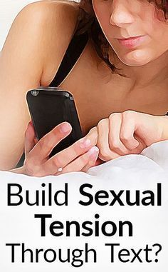 7 Texts That Build Sexual Tension With A Woman