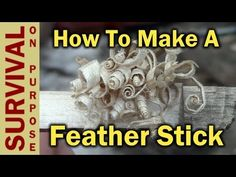 How To Make Feather Sticks - Viewer Request - Firestarter Videos - YouTube