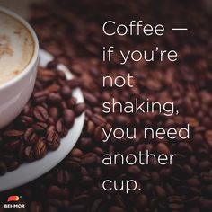 #coffee #coffeequote #coffeehumor Coffee - if you're not shaking, you need another cup.