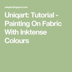 Uniqart: Tutorial - Painting On Fabric With Inktense Colours