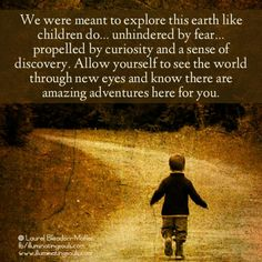 We were meant to explore...