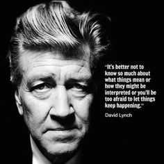 For those of you who question your dark side when creating your art. Don't. David Lynch