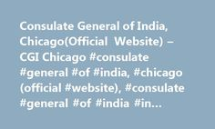 Consulate General of India, Chicago(Official Website) – CGI Chicago #consulate #general #of #india, #chicago(official #website), #consulate #general #of #india #in #chicago http://illinois.nef2.com/consulate-general-of-india-chicagoofficial-website-cgi-chicago-consulate-general-of-india-chicagoofficial-website-consulate-general-of-india-in-chicago/  # Consulate General of India CONSUL GENERAL'S MESSAGE Welcome to the website of the Consulate General of India, Chicago. Our endeavor is to…