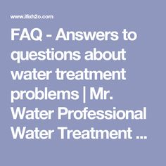 FAQ - Answers to questions about water treatment problems | Mr. Water Professional Water Treatment of Maryland