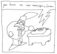 """""""You have no new messages, Loser."""" - Bobo Jenkins' Answering Machine, Office Clowns by Adam Beanish"""
