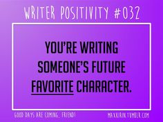 + DAILY WRITER POSITIVITY + #032 You're writing someone's future favorite character. Want more writerly content? Follow maxkirin.tumblr.com!  http://maxkirin.tumblr.com/post/86346102065/daily-writer-positivity-032-youre-writing  https://www.facebook.com/PoorManPublishing