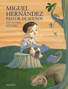 Resultado de imagen de Miguel Hernández, pastor de sueños. José Luis ferris, ilustraciones de Max Hierro. Anaya, 2010.