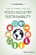 The 10 Principles of Food Industry Sustainability / Cheryl Baldwin. Wiley-Blackwell. 2015