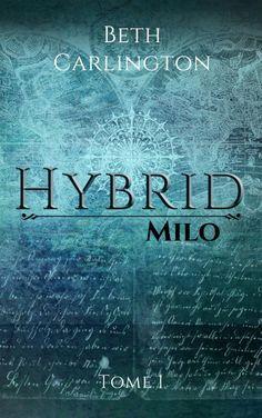 Chronique d'aujourd'hui : «Hybrid» tome 1 – Milo par Beth Carlington – Coral Dickinson Auteur