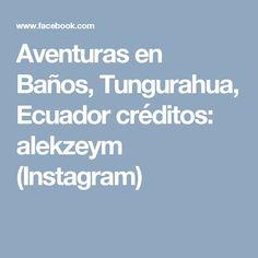 Aventuras en Baños, Tungurahua, Ecuador créditos: alekzeym (Instagram)
