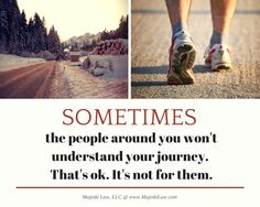 Sometimes the people around you won't understand your journey. That's ok. It's not for them. #inspirationalquotes #divorce support Majeski Law, LLC @ www.MajeskiLaw.com