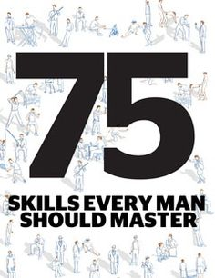 The 75 Skills Every Man Should Master