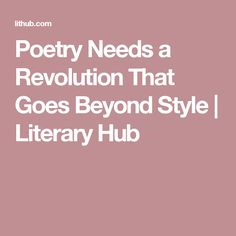 Poetry Needs a Revolution That Goes Beyond Style | Literary  Hub