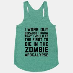 First to Die in The Zombie Apocalypse Tank. I would soooooooo wear this when i worked out :)