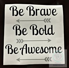 Be Brave Be Bold Be Awesome with different color arrows.  Inspirational quote for home decor, classroom decor, or anywhere! You pick the size and color of the words and arrows.