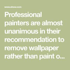 Professional painters are almost unanimous in their recommendation to remove wallpaper rather than paint over it, but sometimes leaving the wallpaper is the lesser of two evils....