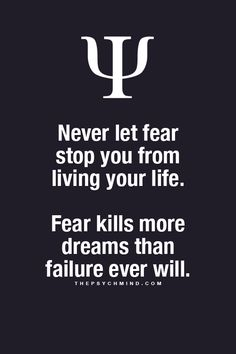 Don't be afraid to follow your dreams..