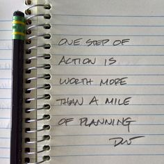 One step of action is worth more than a mile of planning.