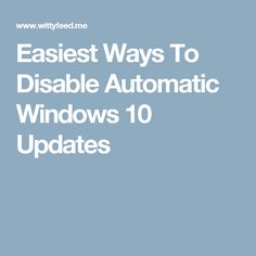 Easiest Ways To Disable Automatic Windows 10 Updates