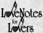 LoveNotes for Lovers eZINE - The April issue is now online! It's monthly and FREE. It is sent to more than 8,100 people each month! Subscribe today and have it sent to your e-mail inbox in May! ~ http://www.CelebrateLove.com/ezine127.htm