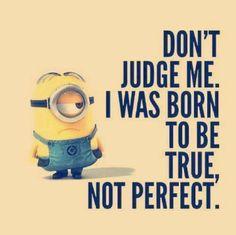 True not perfect  Yep, guys, listen to the minion