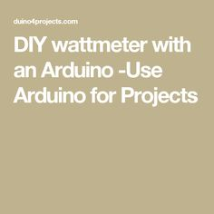 DIY wattmeter with an Arduino -Use Arduino for Projects