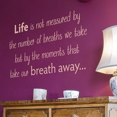 Life is not measured by the numbers of breath we take