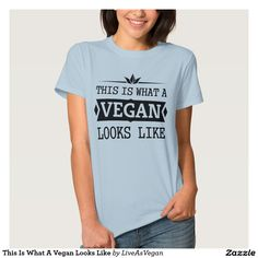 This Is What A Vegan Looks Like T Shirt