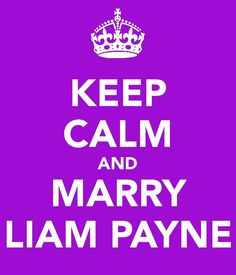keep calm and marry liam payne Which all Directioners must do!