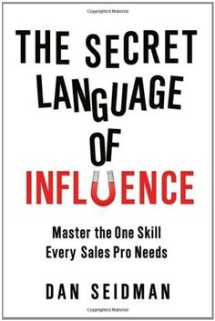 The Secret Language of Influence: Master the One Skill Every Sales Pro Needs by Dan Seidman. $12.14