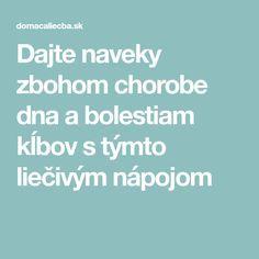 Dajte naveky zbohom chorobe dna a bolestiam kĺbov s týmto liečivým nápojom Nordic Interior, Gout, Dna, Karma, Detox, Horoscope, Anatomy, Optimism