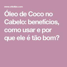 Óleo de Coco no Cabelo: benefícios, como usar e por que ele é tão bom?