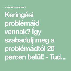 Keringési problémáid vannak? Így szabadulj meg a problémádtól 20 percen belül! - Tudasfaja.com