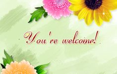 Say 'You are Welcome' to someone with this warm card. Free online You're Welcome ecards on Everyday Cards You Are Welcome Images, Welcome Pictures, Thank You Pictures, Welcome Quotes, You're Welcome, Welcome To The Group, Lovely Good Morning Images, Get Well Wishes, Beautiful Flowers Pictures