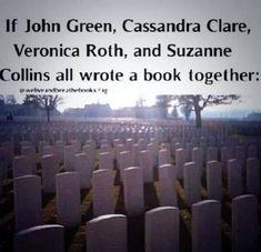 John Green -- Cassandra Clare -- Veronica Roth -- Suzanne Collins