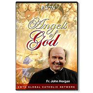 ANGELS OF GOD w/FR. JOHN HORGAN EWTN DVD.  $ 39.95