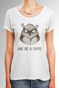 Owl Shirt, Coffee Shirt with angry owl design, Owl T Shirt, Coffee T Shirt, Funny Shirt, Gift for Her by quoteshirt on Etsy https://www.etsy.com/listing/248426248/owl-shirt-coffee-shirt-with-angry-owl