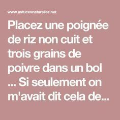 Placez une poignée de riz non cuit et trois grains de poivre dans un bol ... Si seulement on m'avait dit cela depuis longtemps ! Chakra Mantra, Positive Attitude, Yoga Meditation, Positive Affirmations, Feng Shui, Self Help, Karma, Health And Beauty, Feel Good