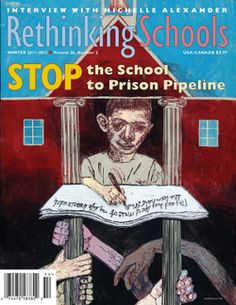 Rethinking Schools' special winter 2011/12 issue. Our focus is the school-to-prison pipeline and how to stop it in our classrooms, our schools, and our communities.