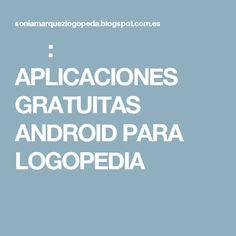 : APLICACIONES GRATUITAS ANDROID PARA LOGOPEDIA
