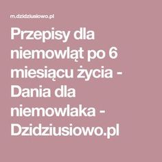 Przepisy dla niemowląt po 6 miesiącu życia - Dania dla niemowlaka - Dzidziusiowo.pl