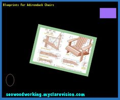 Blueprints For Adirondack Chairs 101909 - Woodworking Plans and Projects!
