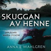 Skuggan av henne - Anna E Wahlgren